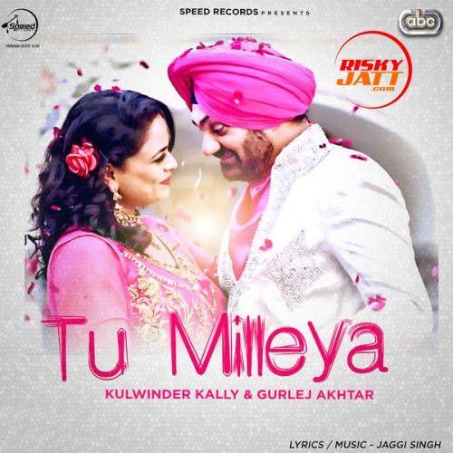 Tu Milleya Kulwinder Kally Gurlej Akhtar Mp3 Song Download Mr Jatt Im