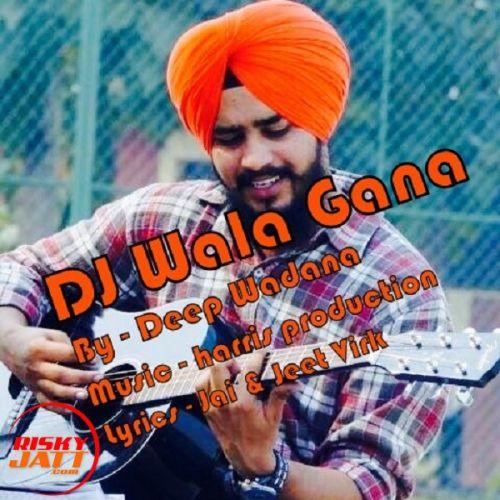 DJ Wala Gana Deep Wadana Mp3 Song Download - Mr-jatt.Im