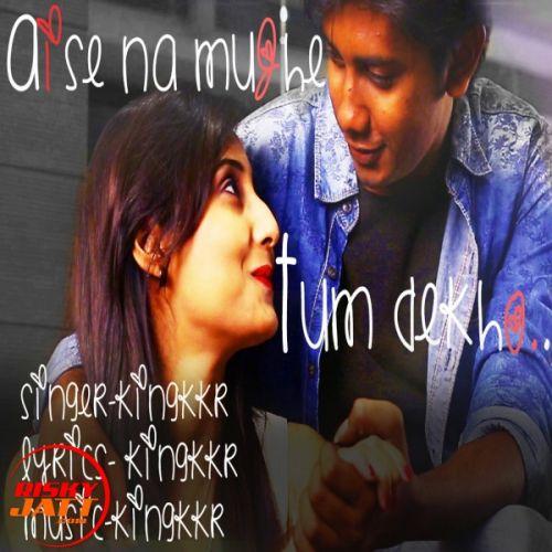 Aise Na Mujhe Tum Dekho Kingkkr Mp3 Song Download Mr Jatt Im