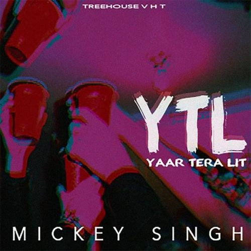 Yaar Tera LIT Mickey Singh mp3 song download, Yaar Tera LIT Mickey Singh full album mp3 song