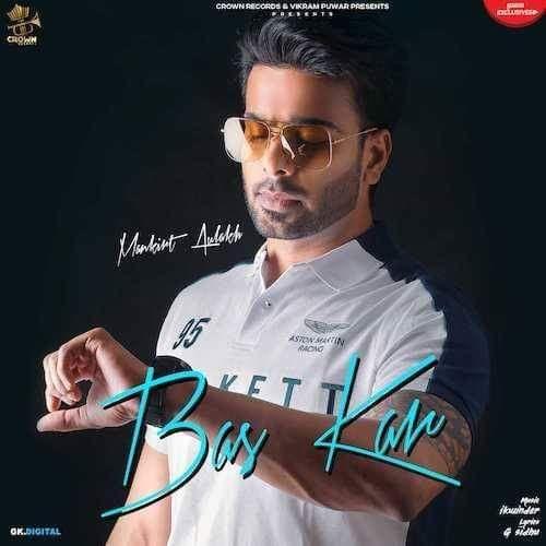 Bas Kar Mankirt Aulakh mp3 song download, Bas Kar Mankirt Aulakh full album mp3 song