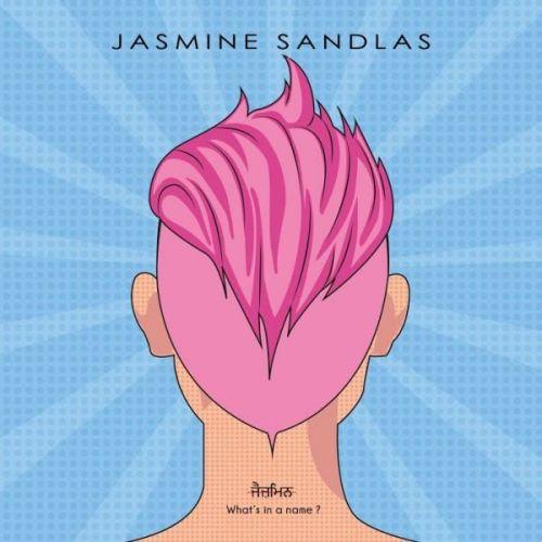 Bhaven Tu Jasmine Sandlas mp3 song download, Whats In A Name Jasmine Sandlas full album mp3 song
