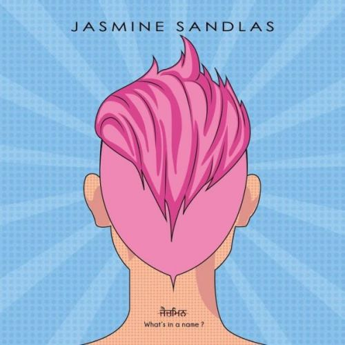 Zikar Jasmine Sandlas mp3 song download, Whats In A Name Jasmine Sandlas full album mp3 song