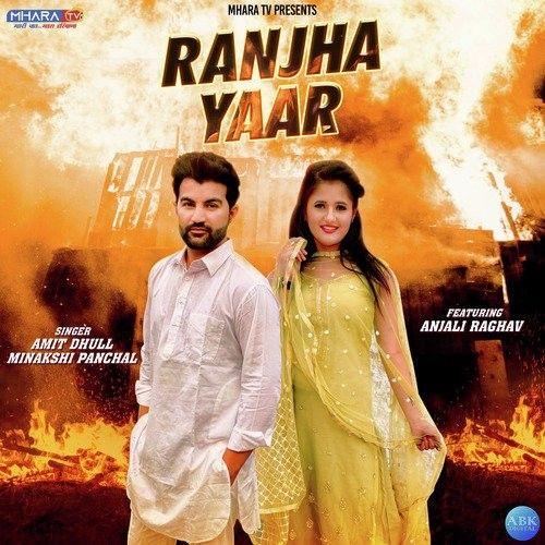 Ranjha Yaar Amit Dhull, Anjali Raghav, Minakshi Panchal mp3 song download, Ranjha Yaar Amit Dhull, Anjali Raghav, Minakshi Panchal full album mp3 song
