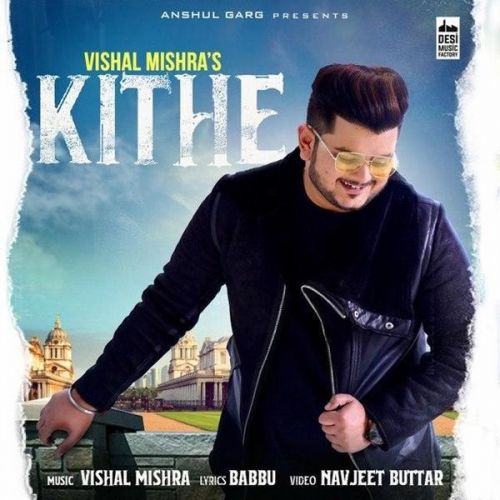 Kithe Vishal Mishra mp3 song download, Kithe Vishal Mishra full album mp3 song