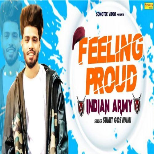 Feeling Proud Indian Army Sumit Goswami mp3 song download, Feeling Proud Indian Army Sumit Goswami full album mp3 song