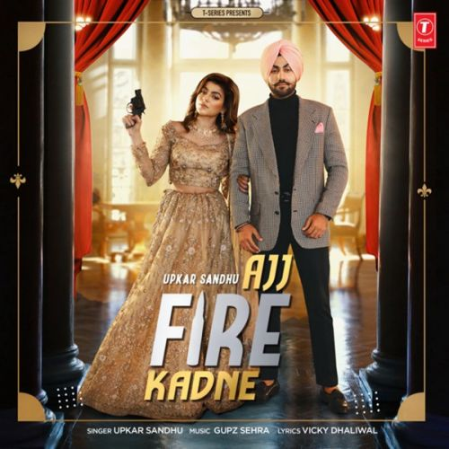 Ajj Fire Kadne Upkar Sandhu mp3 song download, Ajj Fire Kadne Upkar Sandhu full album mp3 song