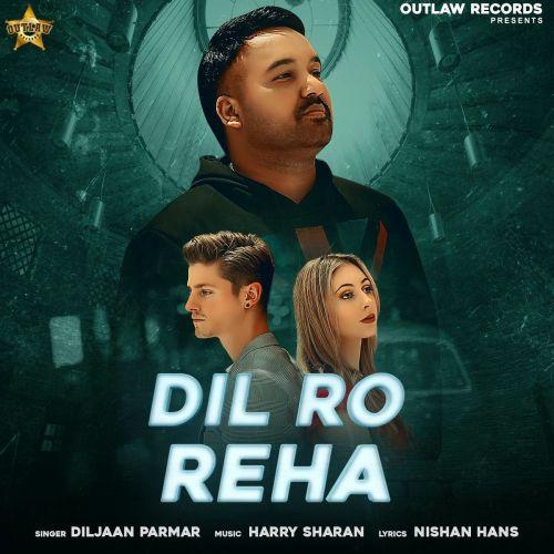 Dil Ro Reha Diljaan Parmar mp3 song download, Dil Ro Reha Diljaan Parmar full album mp3 song