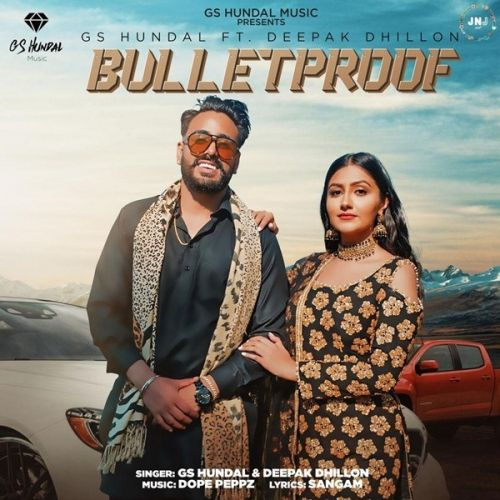 Bulletproof GS Hundal, Deepak Dhillon mp3 song download, Bulletproof GS Hundal, Deepak Dhillon full album mp3 song