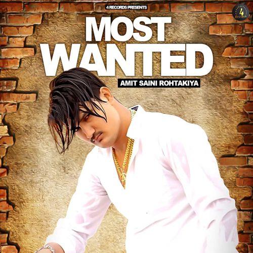 Most Wanted Amit Saini Rohtakiya mp3 song download, Most Wanted Amit Saini Rohtakiya full album mp3 song