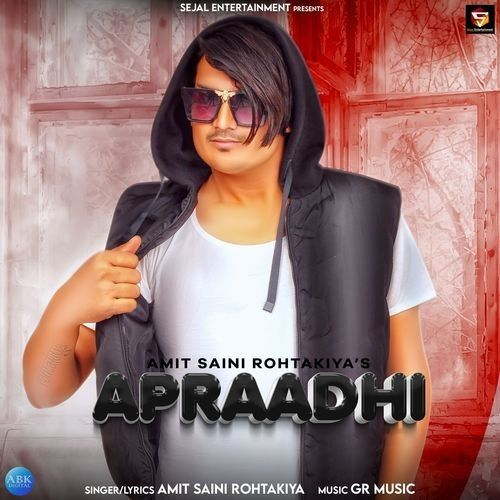 Apraadhi Amit Saini Rohtakiyaa mp3 song download, Apraadhi Amit Saini Rohtakiyaa full album mp3 song