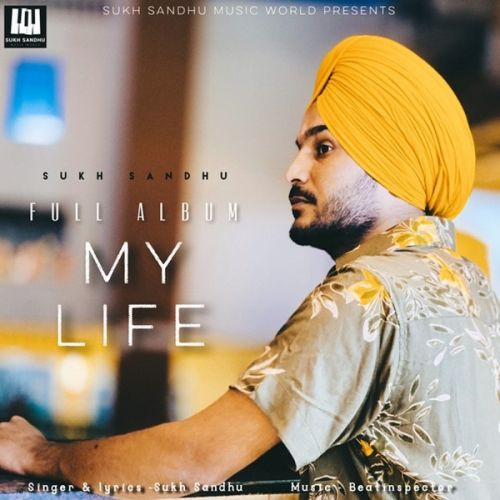 Dont Leave Me Sukh Sandhu mp3 song download, My Life Sukh Sandhu full album mp3 song