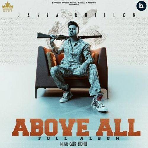 Above All By Jassa Dhillon, Deepak Dhillon and others... full mp3 album