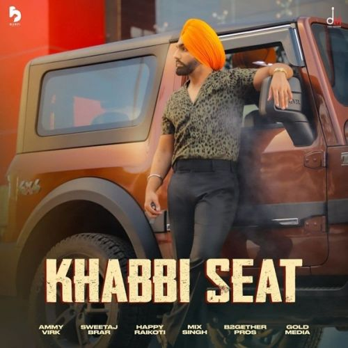 Khabbi Seat Ammy Virk mp3 song download, Khabbi Seat Ammy Virk full album mp3 song