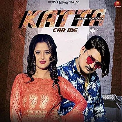 Katta Car Me Amit Saini Rohtakiyaa mp3 song download, Katta Car Me Amit Saini Rohtakiyaa full album mp3 song