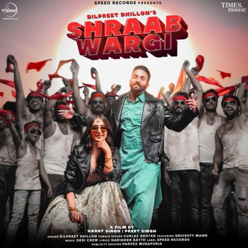 Shraab Wargi Dilpreet Dhillon, Gurlez Akhtar mp3 song download, Shraab Wargi Dilpreet Dhillon, Gurlez Akhtar full album mp3 song