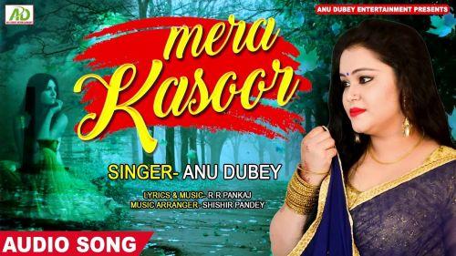 Kya Hai Mera Kasoor Anu Dubey mp3 song download, Kya Hai Mera Kasoor Anu Dubey full album mp3 song