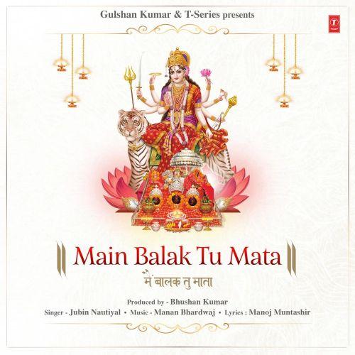 Main Balak Tu Mata Jubin Nautiyal mp3 song download, Main Balak Tu Mata Jubin Nautiyal full album mp3 song
