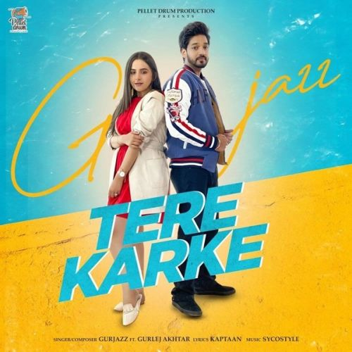Tere Karke Gurlej Akhtar, Gurjazz mp3 song download, Tere Karke Gurlej Akhtar, Gurjazz full album mp3 song