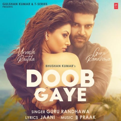 Doob Gaye Guru Randhawa mp3 song download, Doob Gaye Guru Randhawa full album mp3 song