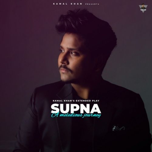 Supna (A Melodious Journey) By Kamal Khan full mp3 album