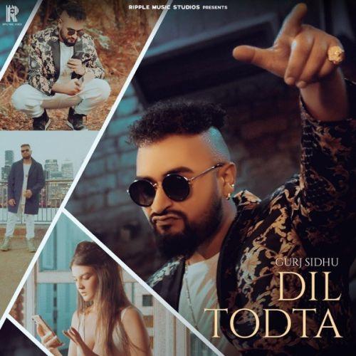 Dil Todta Gurj Sidhu mp3 song download, Dil Todta Gurj Sidhu full album mp3 song